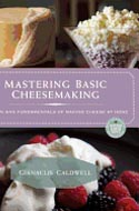 Mastering Basic Cheesemaking: The Fun and Fundamentals of Making Cheese at Home by Gianaclis Caldwell