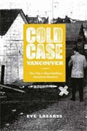 Cold Case Vancouver: The City's Most Baffling Unsolved Murders by Eve Lazarus