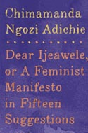 Dear Ijeawele, or a Feminist Manifesto in Fifteen Suggestions by Chimamanda Ngozi Adichie