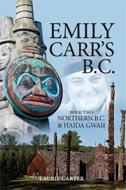 Emily Carr's Northern B.C. & Haida Gwaii by Laurie Carter
