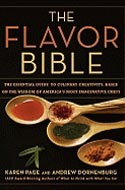 The Flavor Bible: The Essential Guide to Culinary Creativity, Based on the Wisdom of America's Most Imaginative Chefs by Karen Page