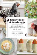 Happy Hens & Fresh Eggs with 100 Recipes by Signe Langford