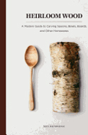 Heirloom Wood: A Guide to Carving by Max Bainbridge