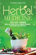 Herbal Medicine: 100 Key Herbs with All Their Uses as Herbal Remedies for Health and Healing by Christine Adams MD