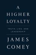 A Higher Loyalty: Truth, Lies and Leadership by James Comey