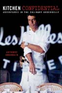 Kitchen Confidential: Adventures in the Culinary Underbelly by Anthony Bourdain