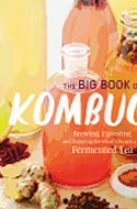 The Big Book of Kombucha: Brewing, Flavoring and Enjoying the Health Benefits of Fermented Tea by Hannah Crum