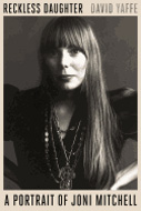 Reckless Daughter: A Portrait of Joni Mitchell by David Yaffe