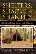 Shelters, Shacks, and Shanties: A Guide to Building Shelters in the Wilderness by Daniel Carter Beard