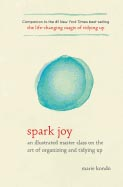 Spark Joy: An Illustrated Master Class on the Art of Organizing and Tidying Up by Marie Kondo