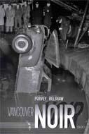 Vancouver Noir: 1930-1960 by Diane Purvey/John Douglas Belshaw